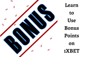 WOULD YOU LIKE TO LEARN HOW TO USE BONUS POINTS ON 1XBET?
