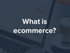 What is E-Commerce: Courses, Admission, Jobs, Salary – The ultimate guide